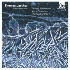 Tamara Stefanovich, Mark Padmore and Thomas Larcher - Thomas Larcher What Becomes - Artwork