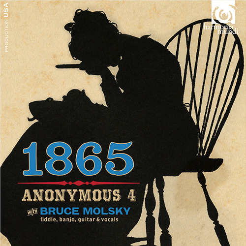 Anonymous 4 and Bruce Molsky - 1865 Songs of Hope and Home from the American Civil War - Artwork
