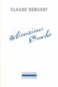 A collection of Debussy's writings as 'M. Croche'