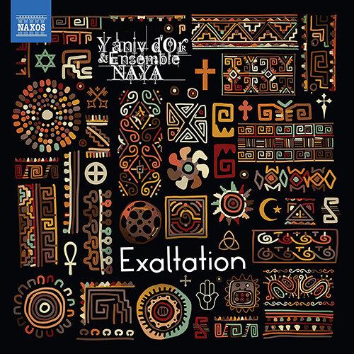D'Or, Yaniv / Ensemble NAYA: Exaltation