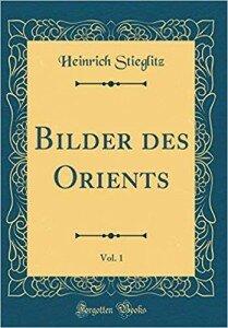 Heinrich Wilhelm Stieglitz' Bilder des Orients