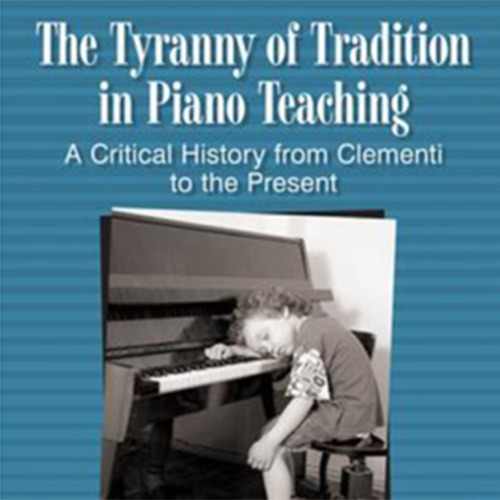 Walter Ponce's The Tyranny of Tradition in Piano Teaching