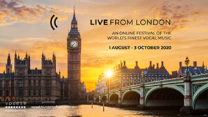 Live From London An Online Festival of the World's Finest Vocal Music