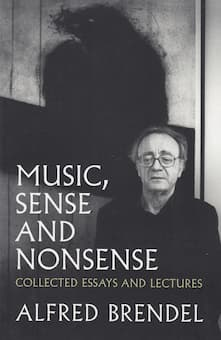 Music, Sense and Nonsense: Collected Essays and Lectures. Alfred Brendel.